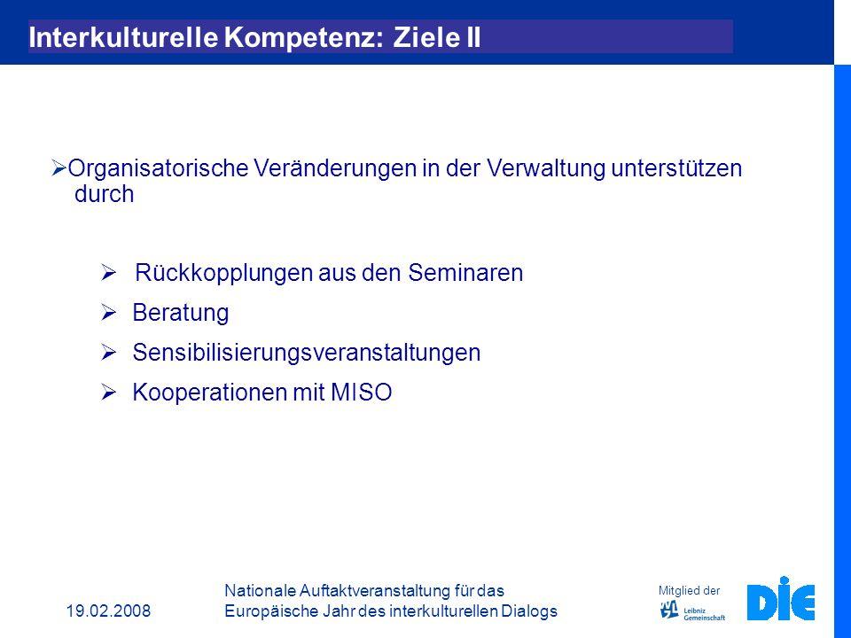 19.02.2008 Nationale Auftaktveranstaltung für das Europäische Jahr des interkulturellen Dialogs Mitglied der Interkulturelle Kompetenz: Ziele I Interk