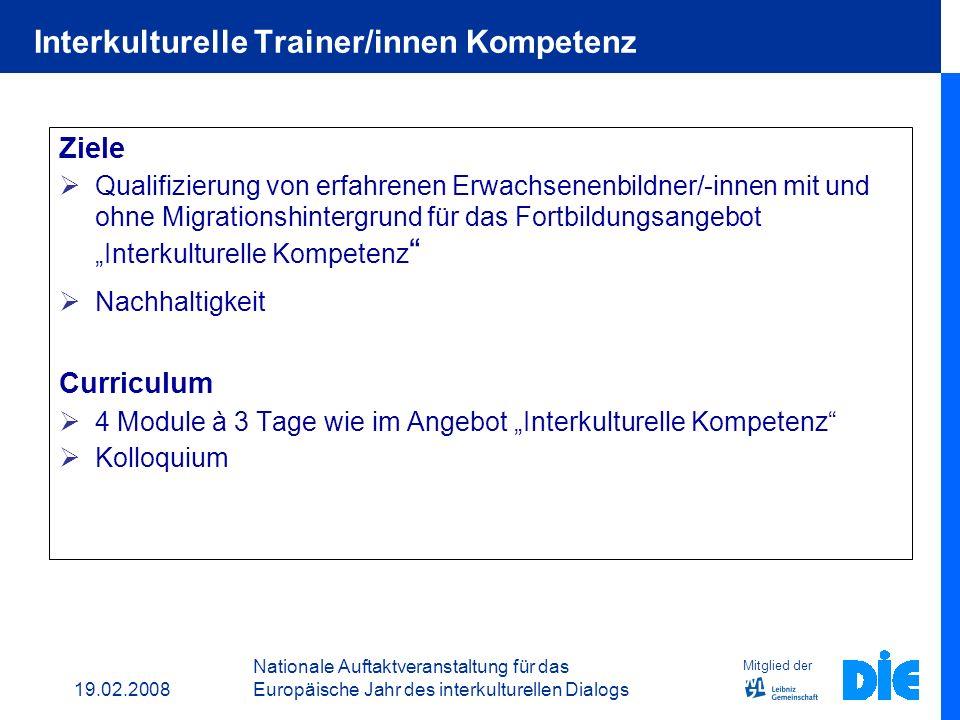 19.02.2008 Nationale Auftaktveranstaltung für das Europäische Jahr des interkulturellen Dialogs ½ bis 1 Tg. Einführungsveranstaltungen und Zielfindung