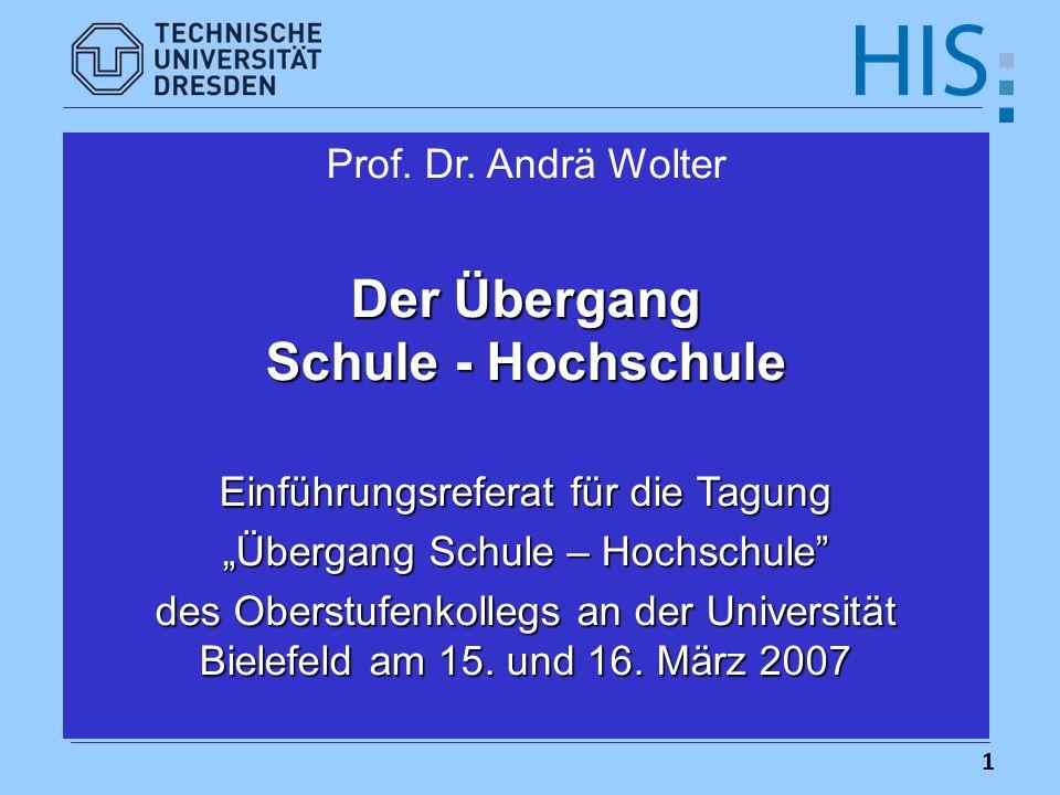 1 Prof. Dr. Andrä Wolter Der Übergang Schule - Hochschule Einführungsreferat für die Tagung Übergang Schule – Hochschule des Oberstufenkollegs an der