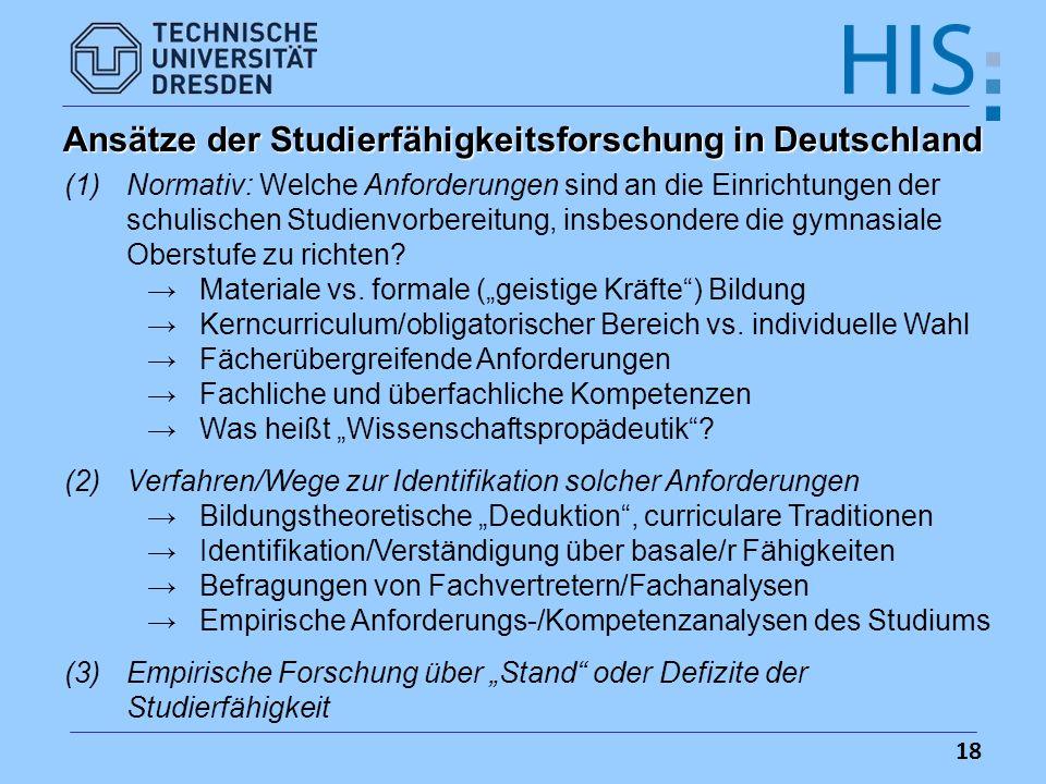 18 Ansätze der Studierfähigkeitsforschung in Deutschland (1)Normativ: Welche Anforderungen sind an die Einrichtungen der schulischen Studienvorbereitu
