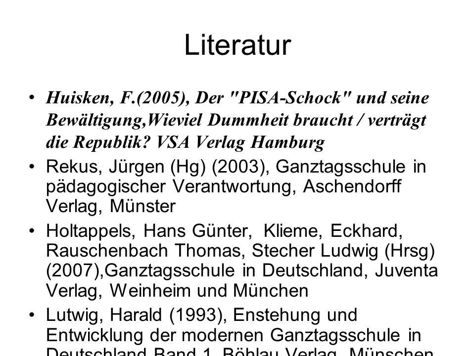 Literatur Huisken, F.(2005), Der PISA-Schock und seine Bewältigung,Wieviel Dummheit braucht / verträgt die Republik.