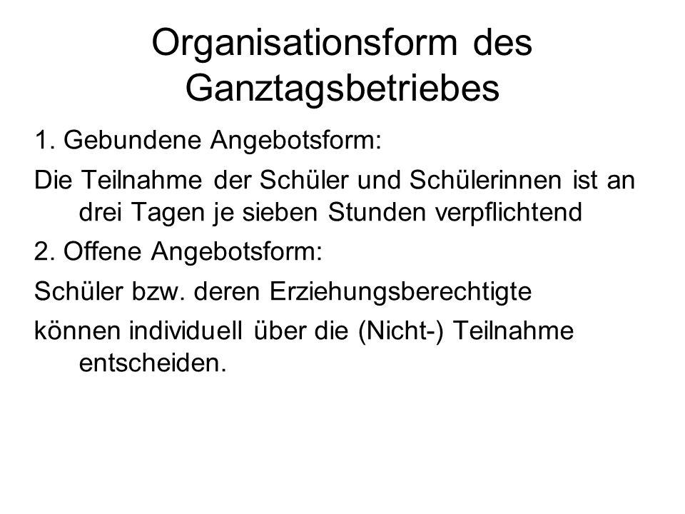 Organisationsform des Ganztagsbetriebes 1.