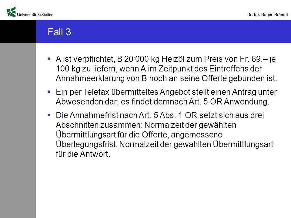 Dr. iur. Roger Brändli Fall 3 A ist verpflichtet, B 20000 kg Heizöl zum Preis von Fr. 69.– je 100 kg zu liefern, wenn A im Zeitpunkt des Eintreffens d