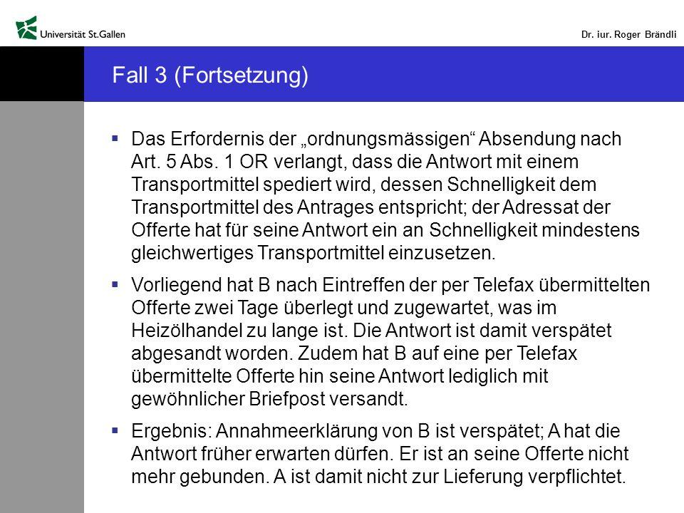 Dr. iur. Roger Brändli Das Erfordernis der ordnungsmässigen Absendung nach Art. 5 Abs. 1 OR verlangt, dass die Antwort mit einem Transportmittel spedi