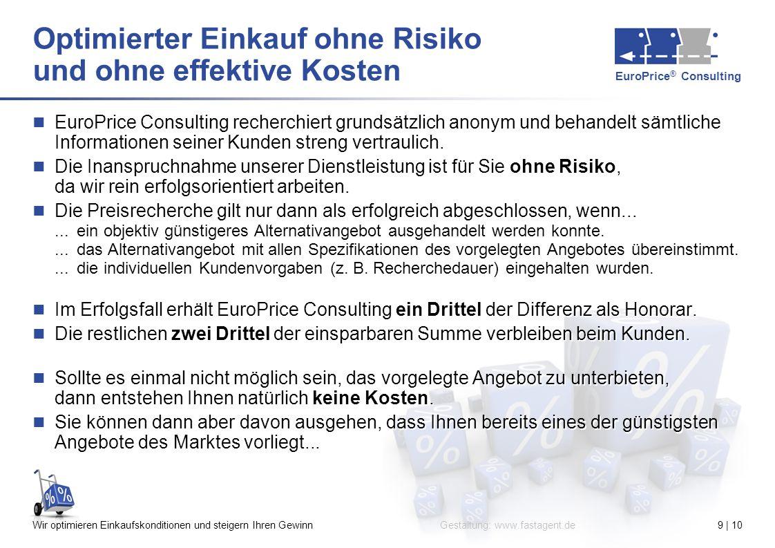 EuroPrice ® Consulting Gestaltung: www.fastagent.deWir optimieren Einkaufskonditionen und steigern Ihren Gewinn9 | 10 Optimierter Einkauf ohne Risiko