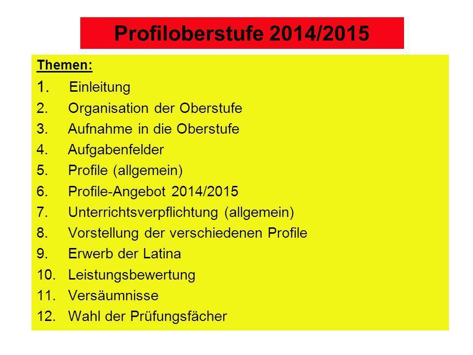 Profiloberstufe 2014/2015 Themen: 1. Einleitung 2. Organisation der Oberstufe 3.Aufnahme in die Oberstufe 4.Aufgabenfelder 5.Profile (allgemein) 6.Pro