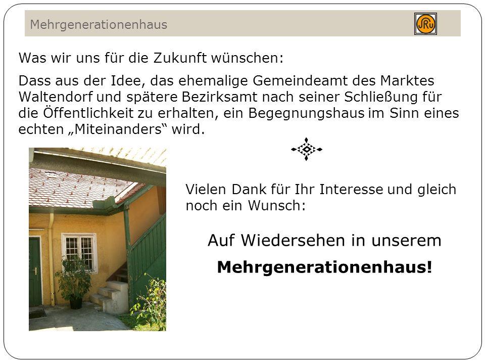 Mehrgenerationenhaus Was wir uns für die Zukunft wünschen: Dass aus der Idee, das ehemalige Gemeindeamt des Marktes Waltendorf und spätere Bezirksamt nach seiner Schließung für die Öffentlichkeit zu erhalten, ein Begegnungshaus im Sinn eines echten Miteinanders wird.