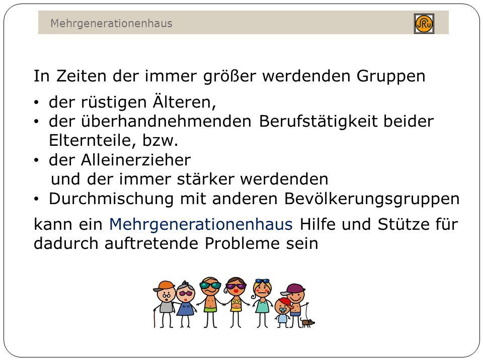 Mehrgenerationenhaus In Deutschland werden bereits gegen 500 derartige Mehrgenerationenhäuser betrieben und vom Bund finanziell unterstützt.