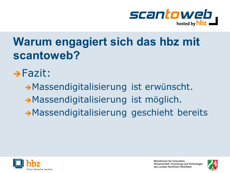 Warum engagiert sich das hbz mit scantoweb. Fazit: Massendigitalisierung ist erw ü nscht.