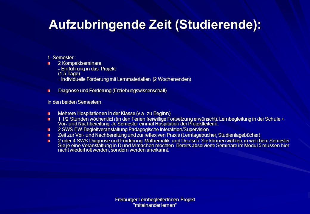 Freiburger LernbegleiterInnen-Projekt miteinander lernen Aufzubringende Zeit (Studierende): 1.