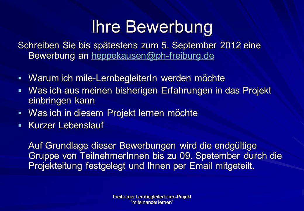 Freiburger LernbegleiterInnen-Projekt miteinander lernen Ihre Bewerbung Schreiben Sie bis spätestens zum 5.