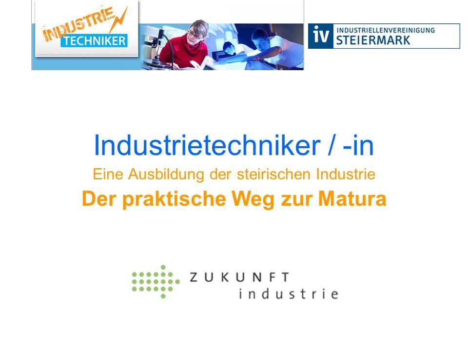 Industrietechniker / -in Eine Ausbildung der steirischen Industrie Der praktische Weg zur Matura