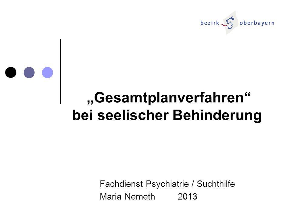 Gesamtplanverfahren bei seelischer Behinderung Fachdienst Psychiatrie / Suchthilfe Maria Nemeth 2013