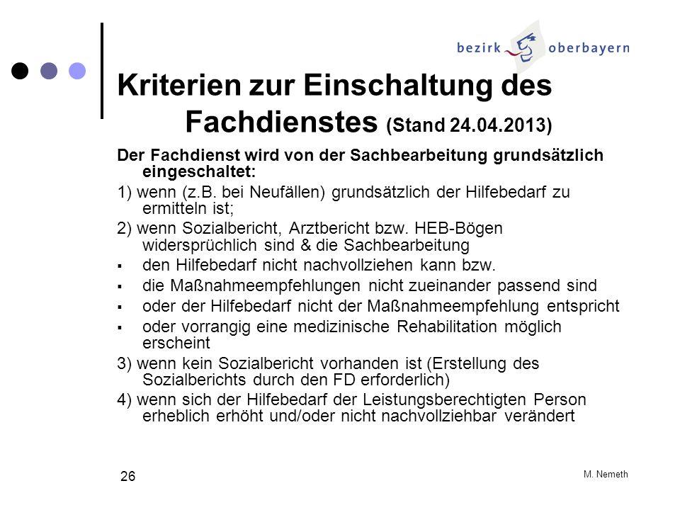 M. Nemeth 26 Kriterien zur Einschaltung des Fachdienstes (Stand 24.04.2013) Der Fachdienst wird von der Sachbearbeitung grundsätzlich eingeschaltet: 1