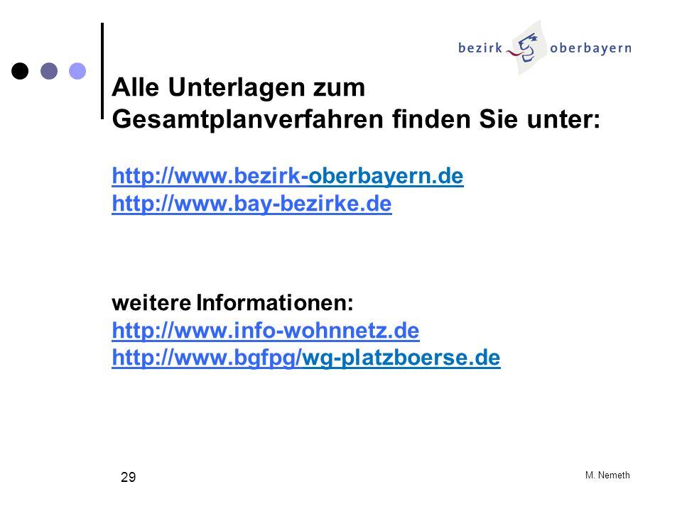 M. Nemeth 29 Alle Unterlagen zum Gesamtplanverfahren finden Sie unter: http://www.bezirk-oberbayern.de http://www.bay-bezirke.de weitere Informationen