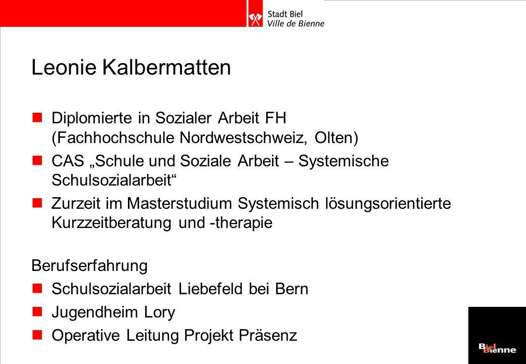 Leonie Kalbermatten Diplomierte in Sozialer Arbeit FH (Fachhochschule Nordwestschweiz, Olten) CAS Schule und Soziale Arbeit – Systemische Schulsoziala