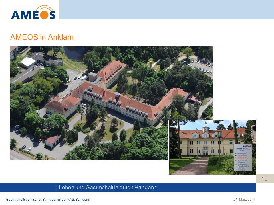 :: Leben und Gesundheit in guten Händen :: AMEOS in Anklam 10 Gesundheitspolitisches Symposium der KAS, Schwerin21. März 2014