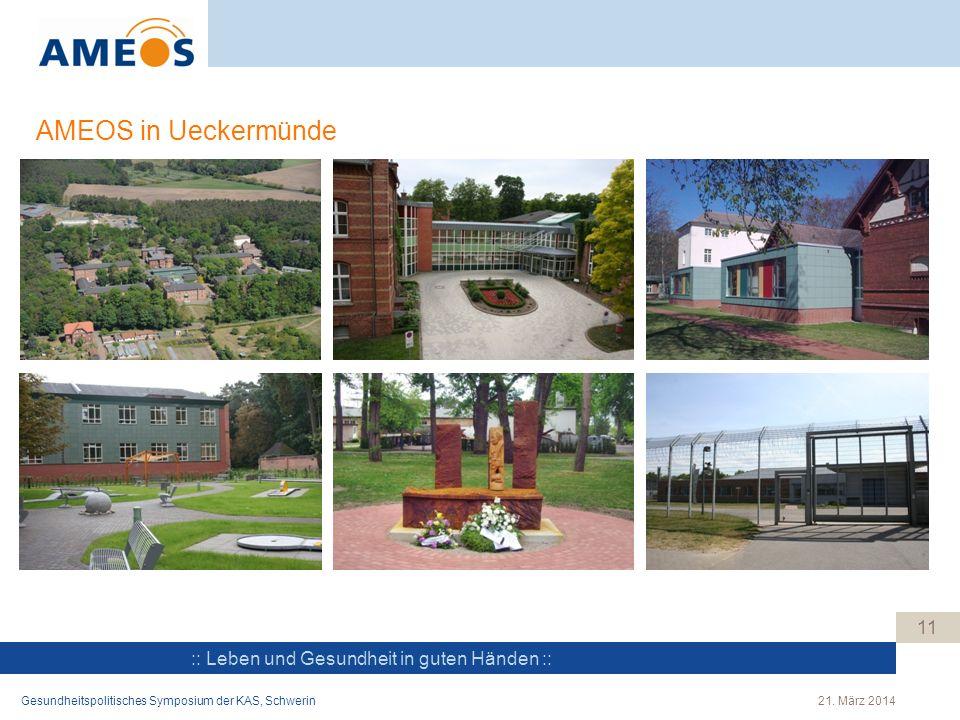 :: Leben und Gesundheit in guten Händen :: AMEOS in Ueckermünde 11 Gesundheitspolitisches Symposium der KAS, Schwerin21. März 2014