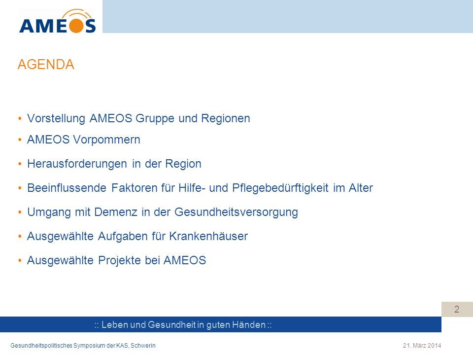 :: Leben und Gesundheit in guten Händen :: AGENDA 2 Vorstellung AMEOS Gruppe und Regionen AMEOS Vorpommern Herausforderungen in der Region Beeinflusse
