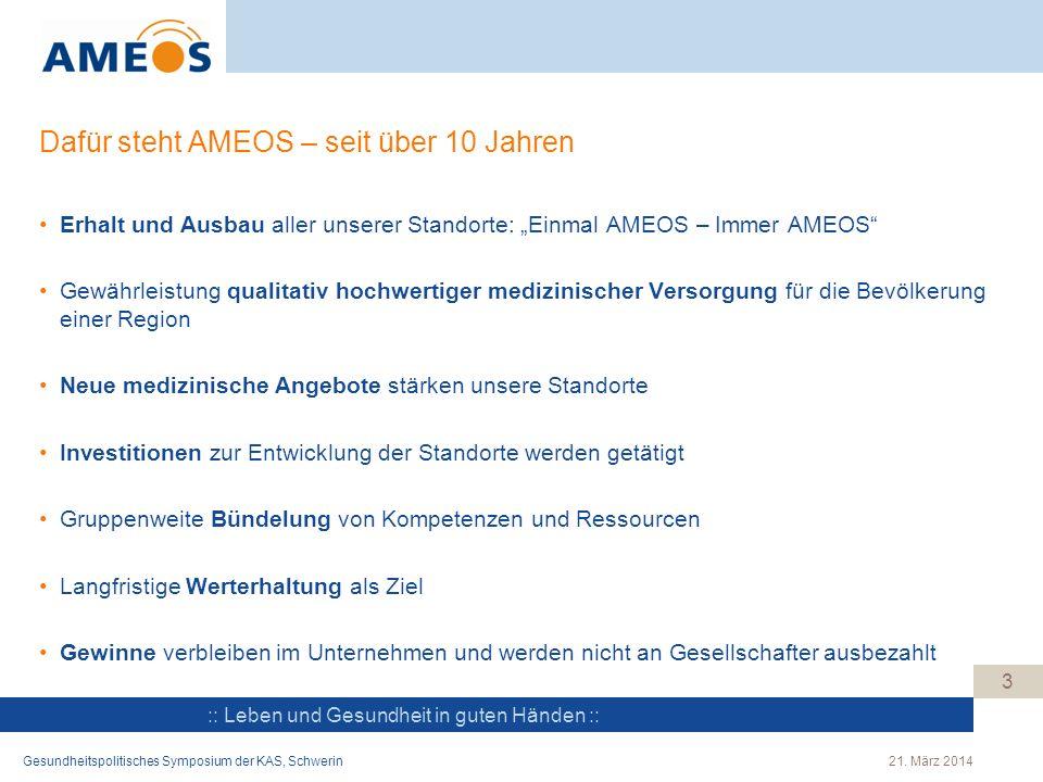 :: Leben und Gesundheit in guten Händen :: Dafür steht AMEOS – seit über 10 Jahren Erhalt und Ausbau aller unserer Standorte: Einmal AMEOS – Immer AME