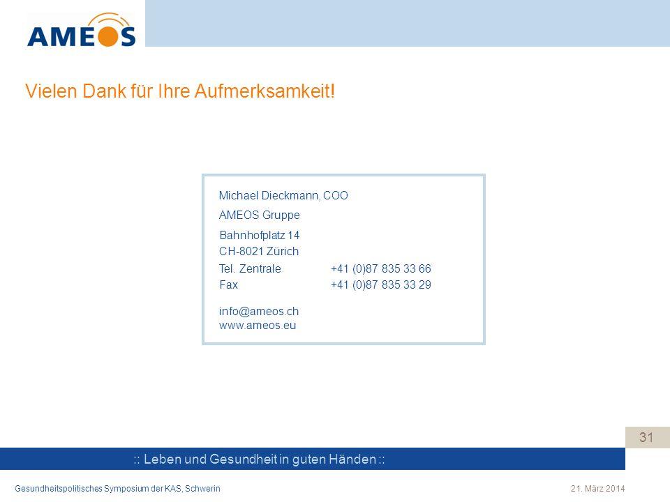 :: Leben und Gesundheit in guten Händen :: 31 Vielen Dank für Ihre Aufmerksamkeit! Michael Dieckmann, COO AMEOS Gruppe Bahnhofplatz 14 CH-8021 Zürich