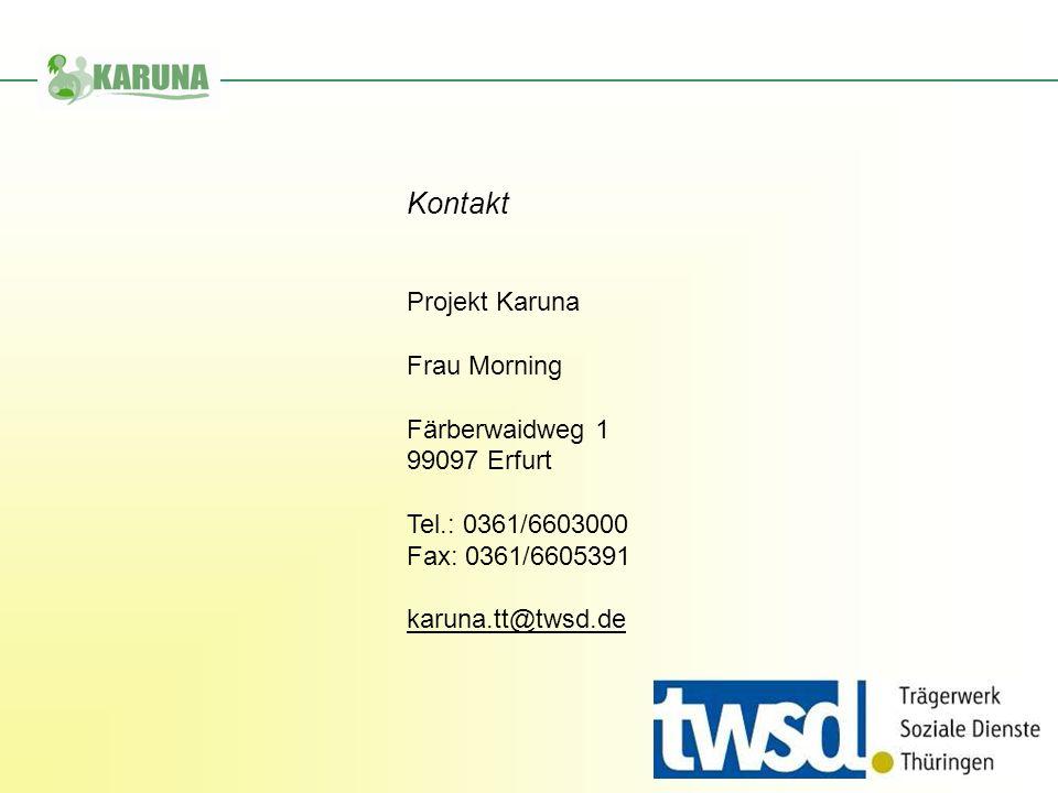 Projekt Karuna Frau Morning Färberwaidweg 1 99097 Erfurt Tel.: 0361/6603000 Fax: 0361/6605391 karuna.tt@twsd.de Kontakt