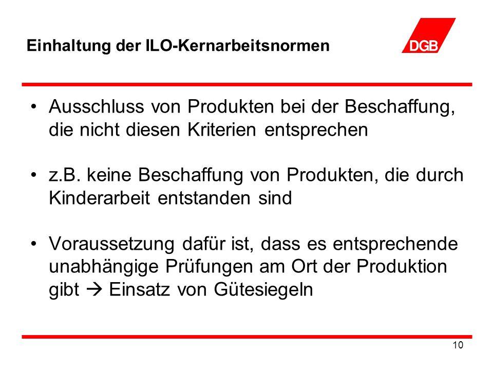 10 Einhaltung der ILO-Kernarbeitsnormen Ausschluss von Produkten bei der Beschaffung, die nicht diesen Kriterien entsprechen z.B.