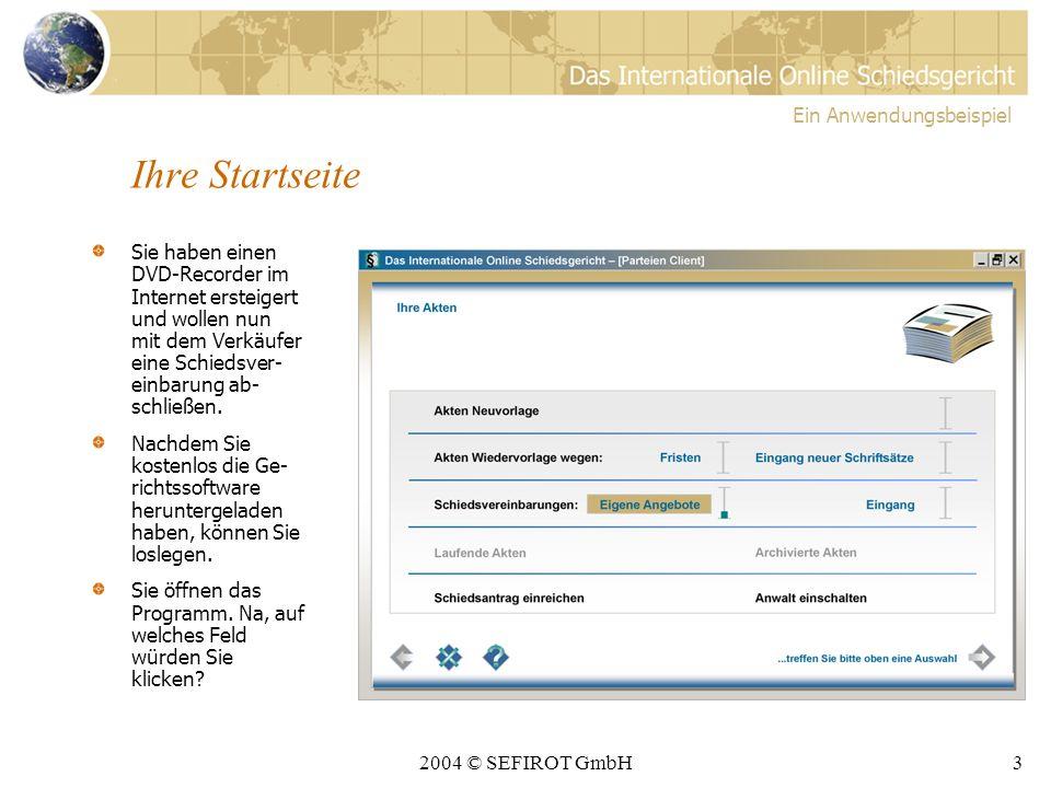 2004 © SEFIROT GmbH2 Ein Anwendungsbeispiel Damit Sie sich ein Bild davon machen können, wie das IOSG in der Anwendung aussieht, zeigen wir Ihnen nachfolgend ein kleines Szenario: Auf fünf Folien werden Sie sehen, wie einfach es ist, ein Schiedsvereinbarungs- angebot zu erstellen, es qualifiziert elektro- nisch zu signieren und es anschließend verschlüsselt an den Empfänger des Ange- botes zu versenden.