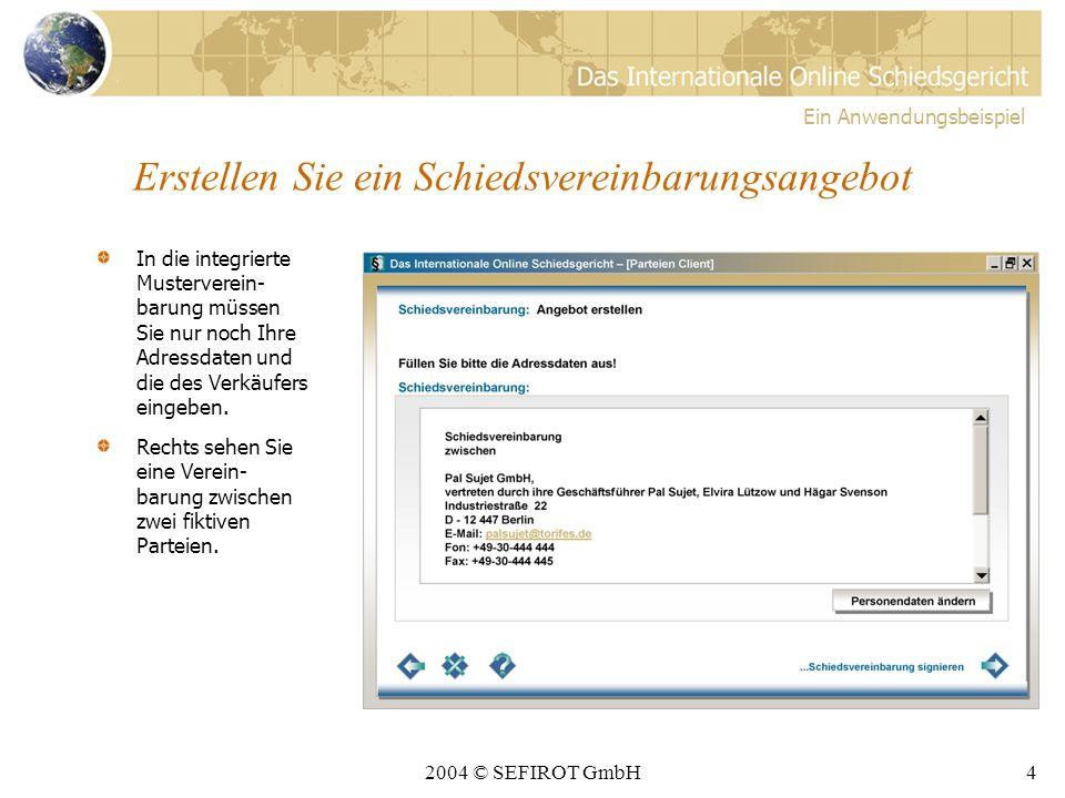 2004 © SEFIROT GmbH3 Ihre Startseite Sie haben einen DVD-Recorder im Internet ersteigert und wollen nun mit dem Verkäufer eine Schiedsver- einbarung ab- schließen.