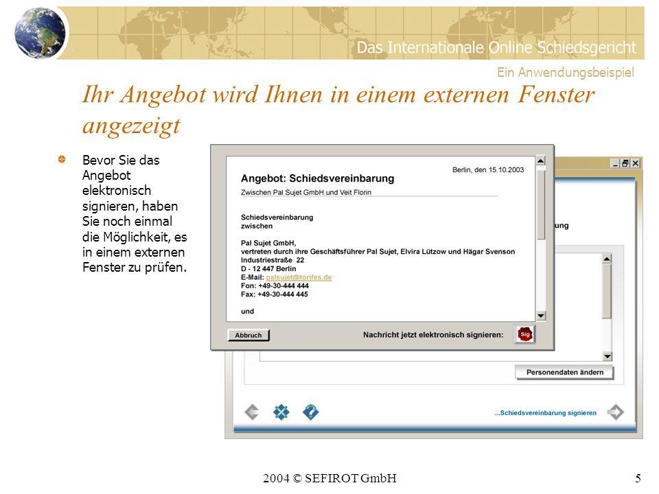 2004 © SEFIROT GmbH4 Erstellen Sie ein Schiedsvereinbarungsangebot In die integrierte Musterverein- barung müssen Sie nur noch Ihre Adressdaten und die des Verkäufers eingeben.