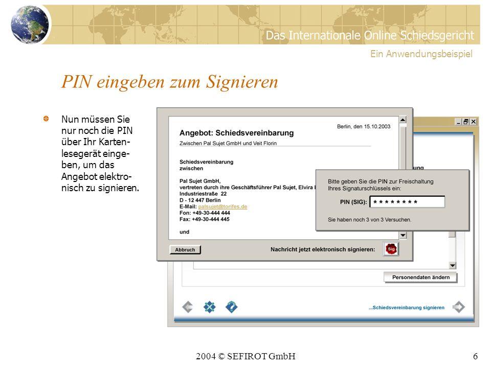 2004 © SEFIROT GmbH5 Ihr Angebot wird Ihnen in einem externen Fenster angezeigt Bevor Sie das Angebot elektronisch signieren, haben Sie noch einmal die Möglichkeit, es in einem externen Fenster zu prüfen.