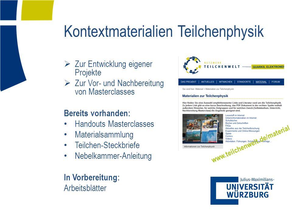 Kontextmaterialien Teilchenphysik Zur Entwicklung eigener Projekte Zur Vor- und Nachbereitung von Masterclasses Bereits vorhanden: Handouts Masterclas