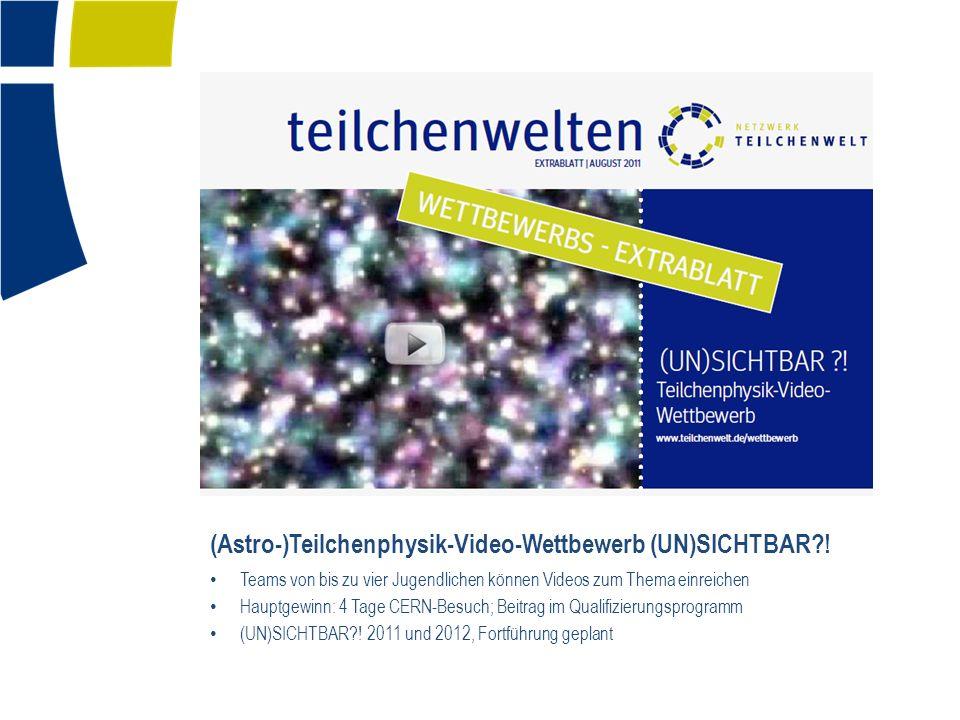 (Astro-)Teilchenphysik-Video-Wettbewerb (UN)SICHTBAR?! Teams von bis zu vier Jugendlichen können Videos zum Thema einreichen Hauptgewinn: 4 Tage CERN-