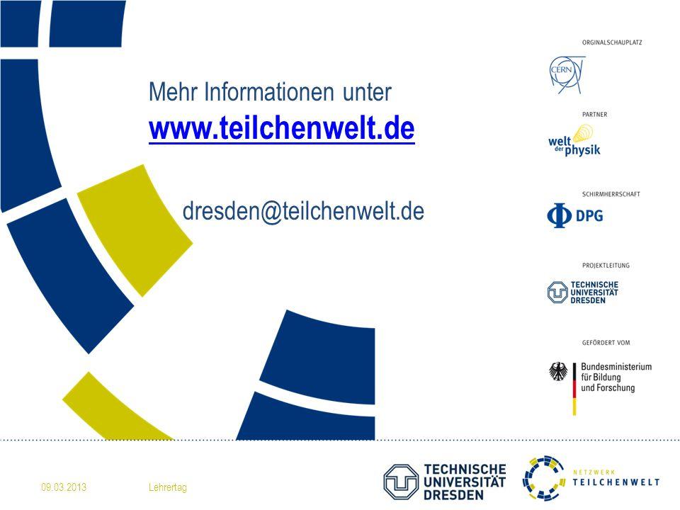 Mehr Informationen unter www.teilchenwelt.de dresden@teilchenwelt.de www.teilchenwelt.de 09.03.2013Lehrertag
