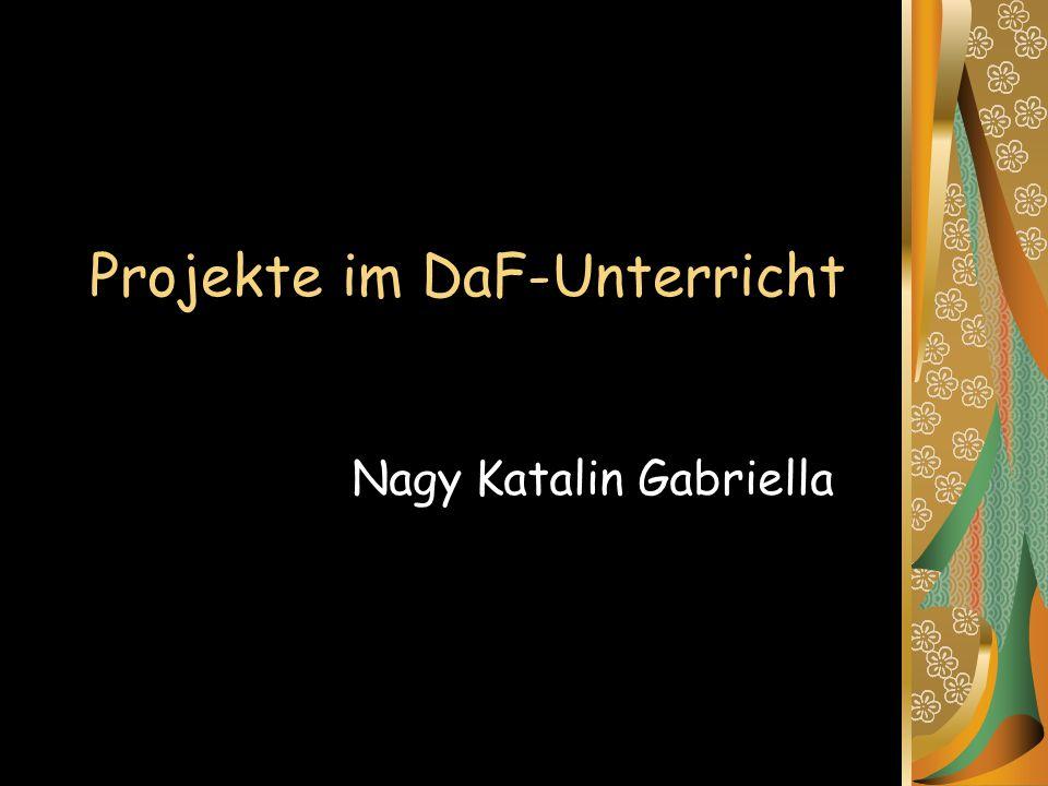 Projekte im DaF-Unterricht Nagy Katalin Gabriella