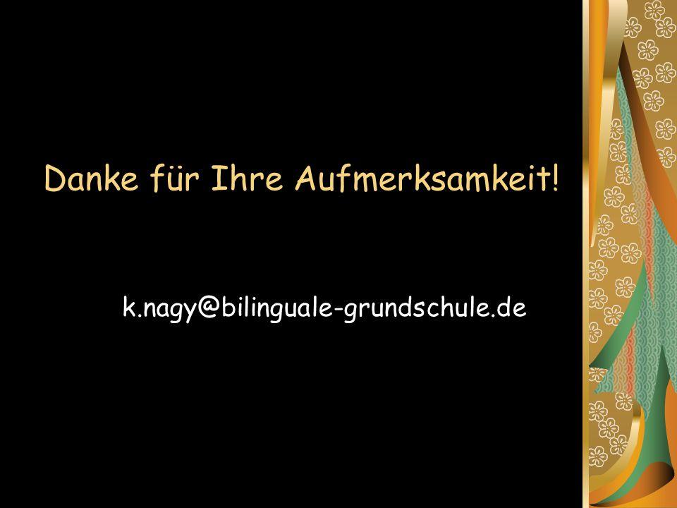 Danke für Ihre Aufmerksamkeit! k.nagy@bilinguale-grundschule.de