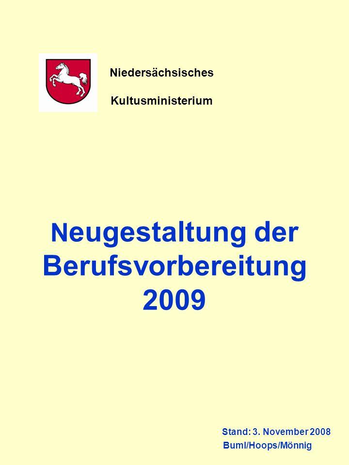 N eugestaltung der Berufsvorbereitung 2009 Stand: 3. November 2008 Buml/Hoops/Mönnig Niedersächsisches Kultusministerium