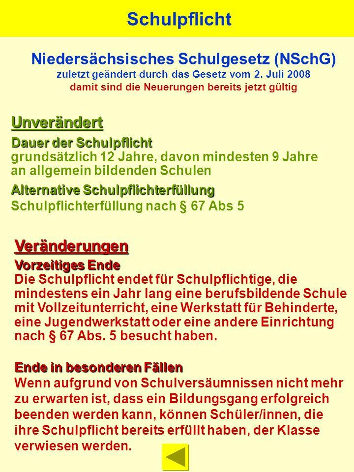 Niedersächsisches Schulgesetz (NSchG) zuletzt geändert durch das Gesetz vom 2. Juli 2008 damit sind die Neuerungen bereits jetzt gültig Unverändert Da