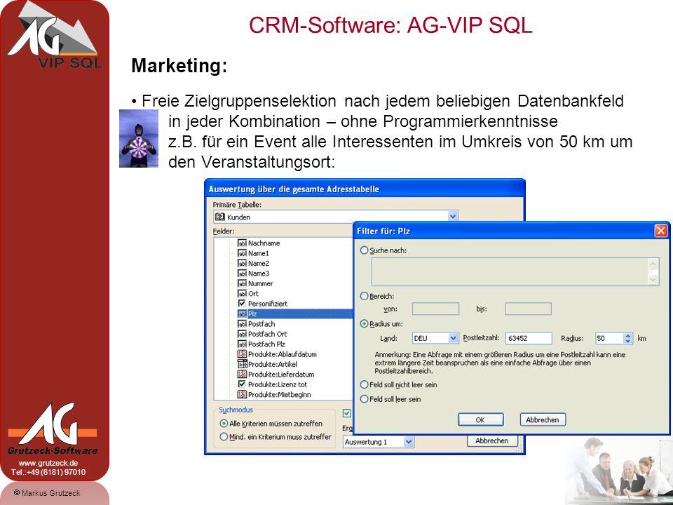 CRM-Software: AG-VIP SQL 16 Markus Grutzeck www.grutzeck.de Tel.:+49 (6181) 97010 Marketing: Freie Zielgruppenselektion nach jedem beliebigen Datenbankfeld in jeder Kombination – ohne Programmierkenntnisse z.B.