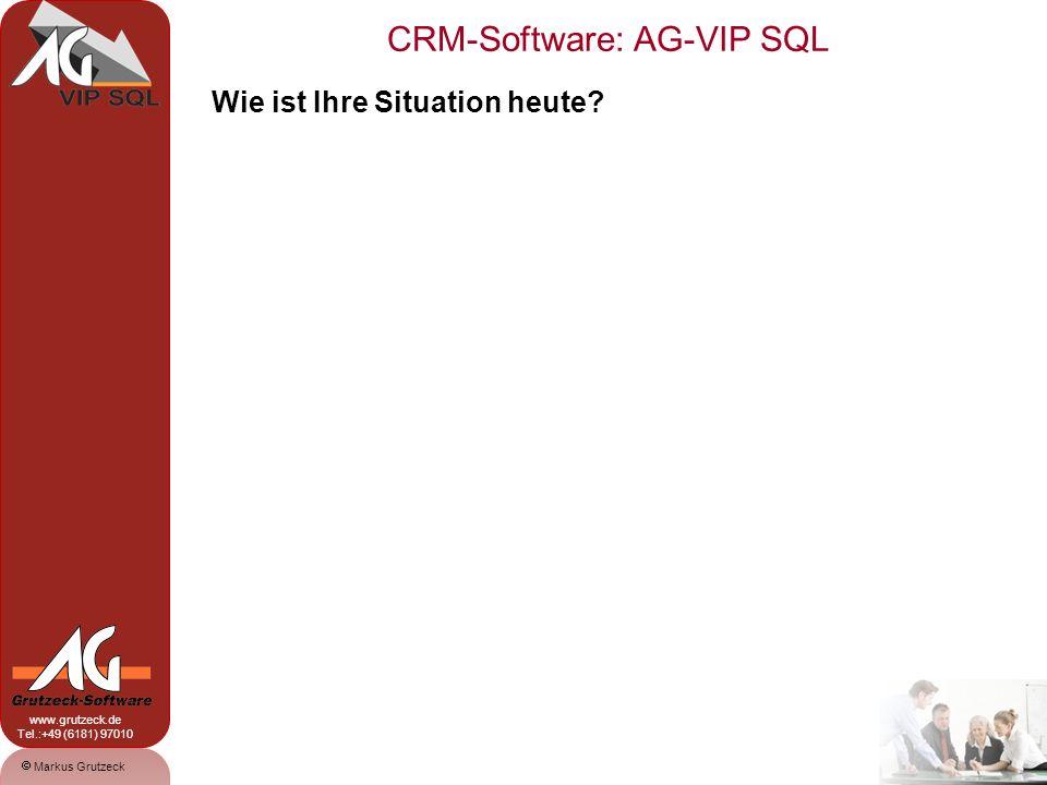 CRM-Software: AG-VIP SQL 2 Markus Grutzeck www.grutzeck.de Tel.:+49 (6181) 97010 Wie ist Ihre Situation heute?