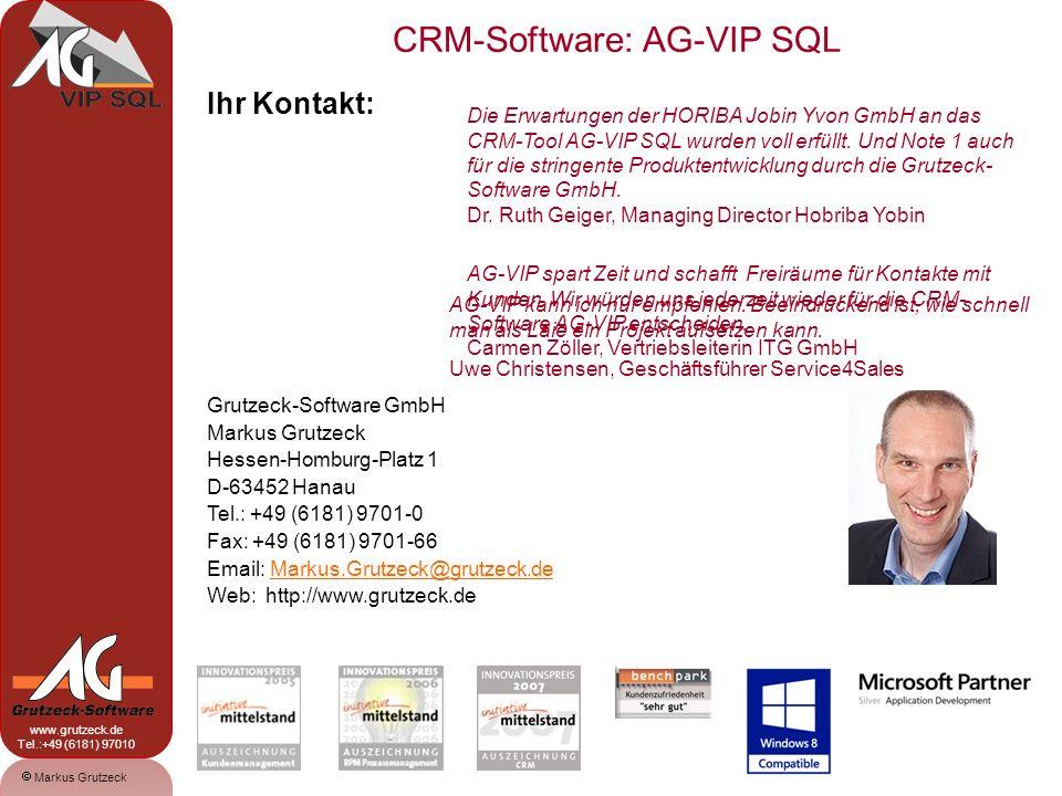 CRM-Software: AG-VIP SQL 20 Markus Grutzeck www.grutzeck.de Tel.:+49 (6181) 97010 Ihr Kontakt: Grutzeck-Software GmbH Markus Grutzeck Hessen-Homburg-Platz 1 D-63452 Hanau Tel.: +49 (6181) 9701-0 Fax: +49 (6181) 9701-66 Email: Markus.Grutzeck@grutzeck.deMarkus.Grutzeck@grutzeck.de Web: http://www.grutzeck.de AG-VIP kann ich nur empfehlen.