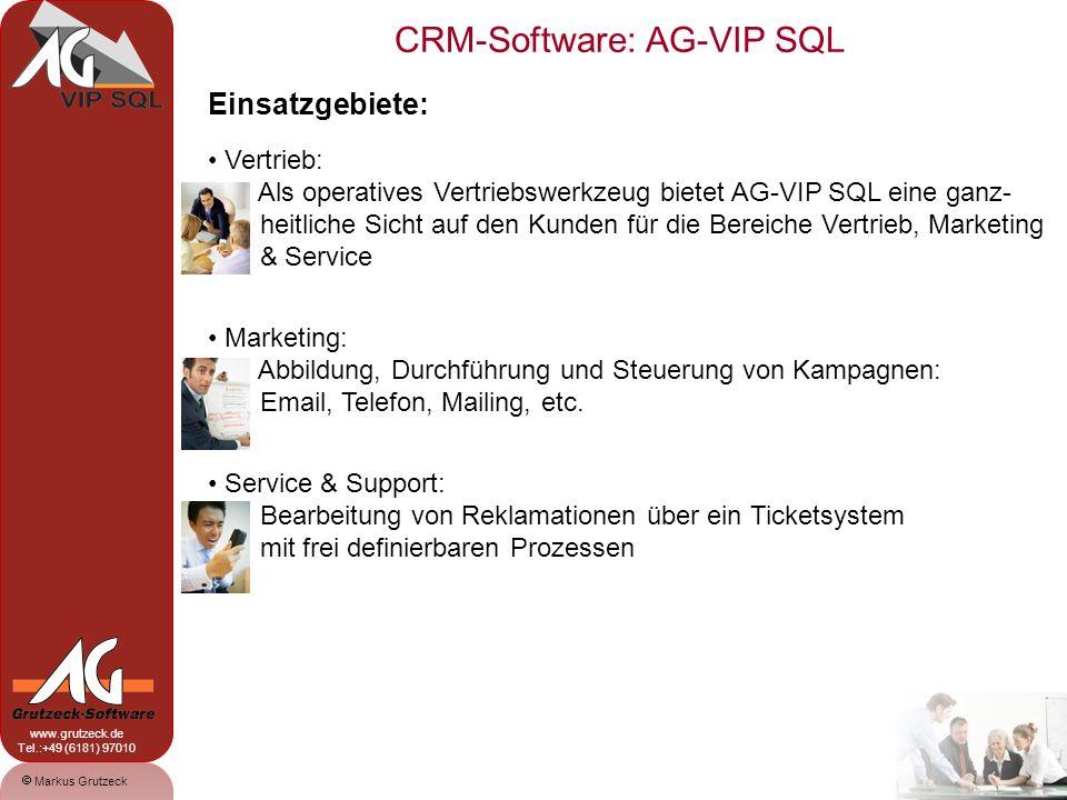 CRM-Software: AG-VIP SQL 3 Markus Grutzeck www.grutzeck.de Tel.:+49 (6181) 97010 Einsatzgebiete: Vertrieb: Als operatives Vertriebswerkzeug bietet AG-VIP SQL eine ganz- heitliche Sicht auf den Kunden für die Bereiche Vertrieb, Marketing & Service Marketing: Abbildung, Durchführung und Steuerung von Kampagnen: Email, Telefon, Mailing, etc.
