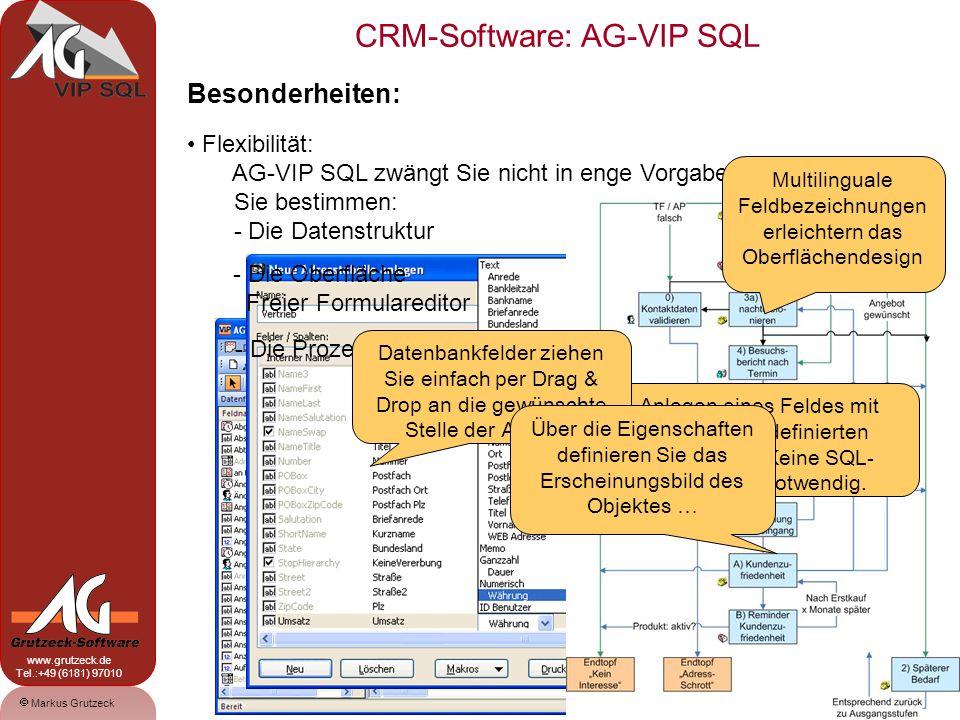 CRM-Software: AG-VIP SQL 4 Markus Grutzeck www.grutzeck.de Tel.:+49 (6181) 97010 Besonderheiten: Flexibilität: AG-VIP SQL zwängt Sie nicht in enge Vorgaben.