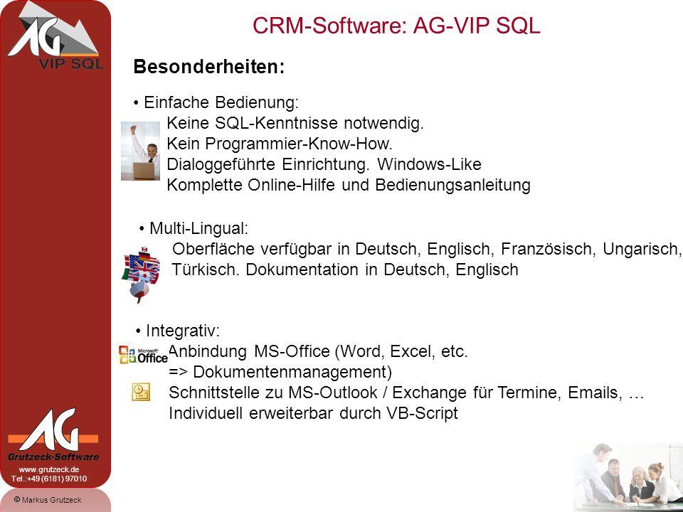 CRM-Software: AG-VIP SQL 5 Markus Grutzeck www.grutzeck.de Tel.:+49 (6181) 97010 Besonderheiten: Einfache Bedienung: Keine SQL-Kenntnisse notwendig.
