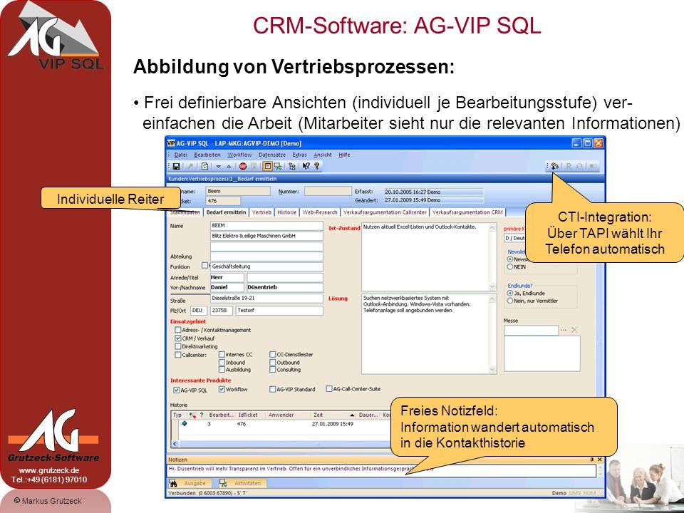CRM-Software: AG-VIP SQL 8 Markus Grutzeck www.grutzeck.de Tel.:+49 (6181) 97010 Abbildung von Vertriebsprozessen: Frei definierbare Ansichten (individuell je Bearbeitungsstufe) ver- einfachen die Arbeit (Mitarbeiter sieht nur die relevanten Informationen) Individuelle Reiter CTI-Integration: Über TAPI wählt Ihr Telefon automatisch Freies Notizfeld: Information wandert automatisch in die Kontakthistorie