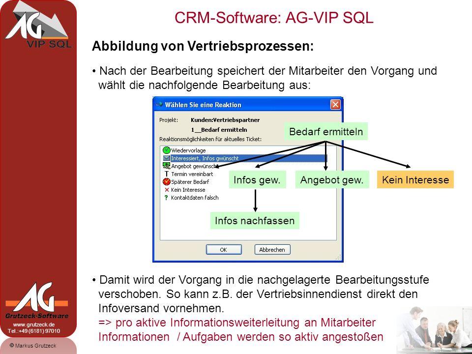 CRM-Software: AG-VIP SQL 9 Markus Grutzeck www.grutzeck.de Tel.:+49 (6181) 97010 Abbildung von Vertriebsprozessen: Nach der Bearbeitung speichert der Mitarbeiter den Vorgang und wählt die nachfolgende Bearbeitung aus: Damit wird der Vorgang in die nachgelagerte Bearbeitungsstufe verschoben.