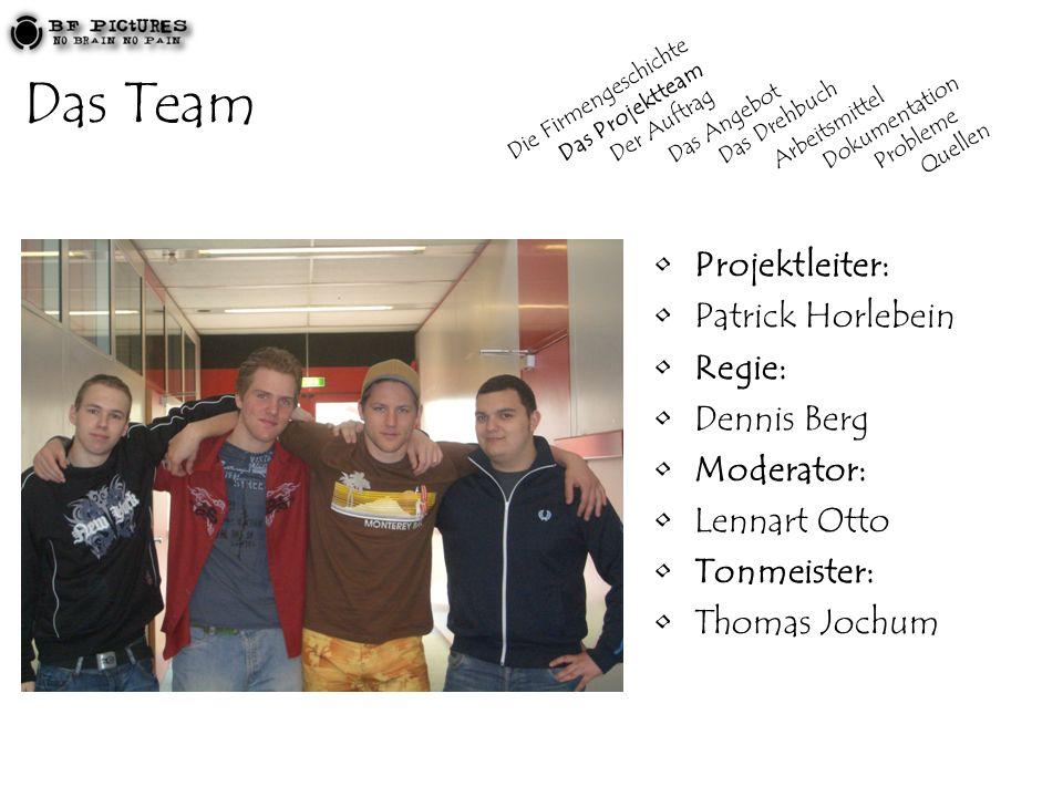 Das Team Projektleiter: Patrick Horlebein Regie: Dennis Berg Moderator: Lennart Otto Tonmeister: Thomas Jochum Die Firmengeschichte Das Projektteam De