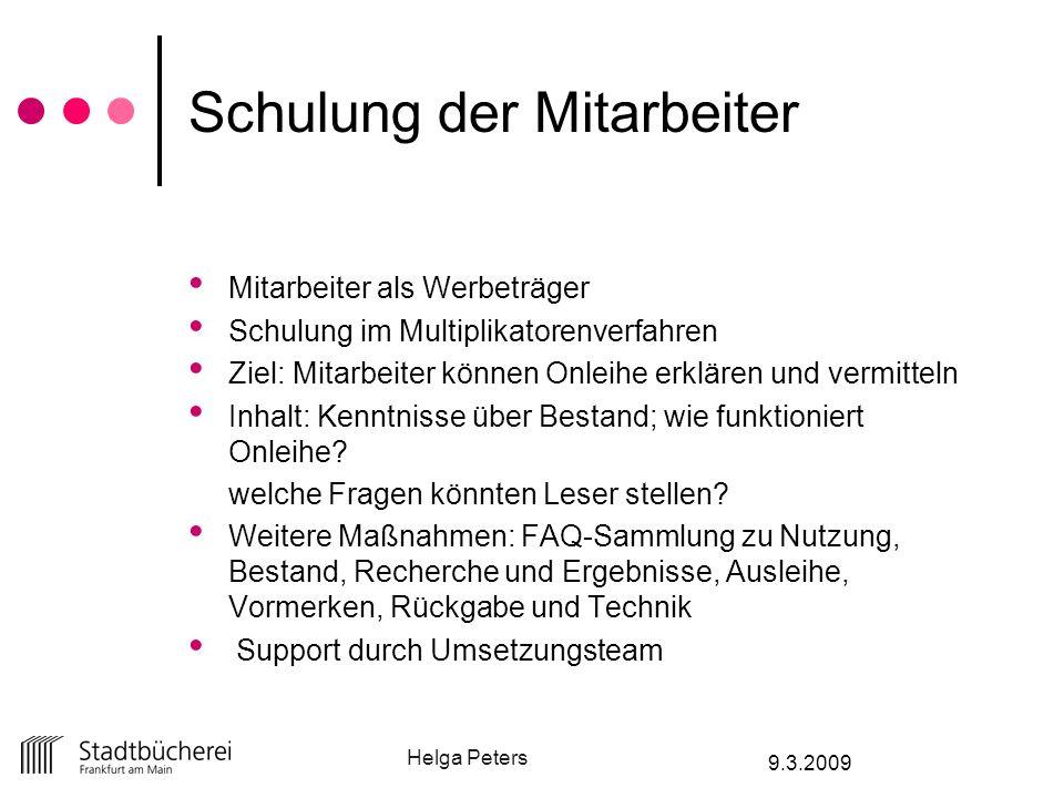 Helga Peters 9.3.2009 Schulung der Mitarbeiter Mitarbeiter als Werbeträger Schulung im Multiplikatorenverfahren Ziel: Mitarbeiter können Onleihe erklä