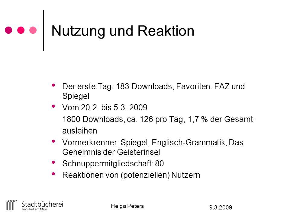 Helga Peters 9.3.2009 Nutzung und Reaktion Der erste Tag: 183 Downloads; Favoriten: FAZ und Spiegel Vom 20.2. bis 5.3. 2009 1800 Downloads, ca. 126 pr