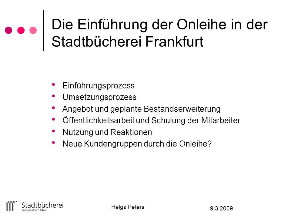 Helga Peters 9.3.2009 Die Einführung der Onleihe in der Stadtbücherei Frankfurt Einführungsprozess Umsetzungsprozess Angebot und geplante Bestandserwe